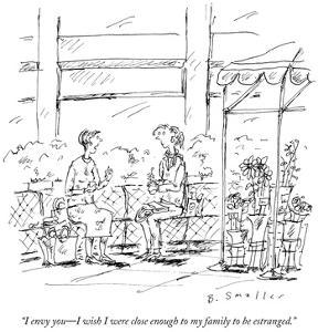 """""""I envy you—I wish I were close enough to my family to be estranged."""" - New Yorker Cartoon by Barbara Smaller"""