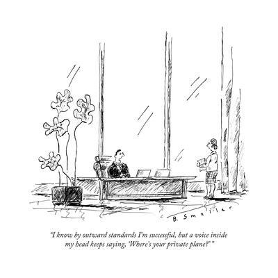 """I know by outward standards I'm successful, but a voice inside my head ke... - New Yorker Cartoon"