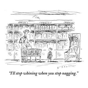 """""""I'll stop whining when you stop nagging."""" - New Yorker Cartoon by Barbara Smaller"""