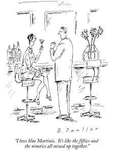 """""""I love blue Martinis.  It's like the fifties and the nineties all mixed u…"""" - New Yorker Cartoon by Barbara Smaller"""
