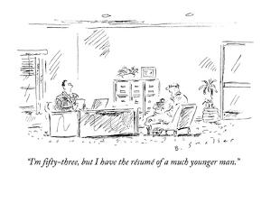 """""""I'm fifty-three, but I have the resume of a much younger man."""" - New Yorker Cartoon by Barbara Smaller"""