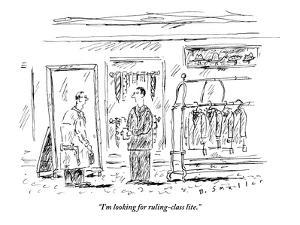 """""""I'm looking for ruling-class lite.""""  - New Yorker Cartoon by Barbara Smaller"""