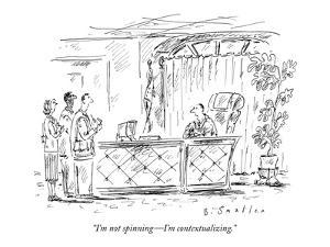 """""""I'm not spinning?I'm contextualizing."""" - New Yorker Cartoon by Barbara Smaller"""
