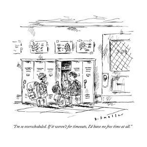 """""""I'm so overscheduled. If it weren't for timeouts, I'd have no free time a?"""" - New Yorker Cartoon by Barbara Smaller"""