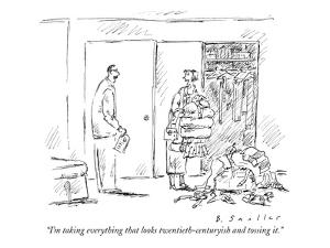 """""""I'm taking everything that looks twentieth-centuryish and tossing it."""" - New Yorker Cartoon by Barbara Smaller"""