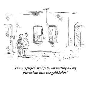 """""""I've simplified my life by converting all my possessions into one gold br?"""" - New Yorker Cartoon by Barbara Smaller"""