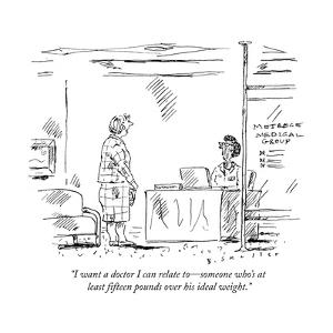 """""""I want a doctor I can relate to, someone who's at least fifteen pounds ov?"""" - New Yorker Cartoon by Barbara Smaller"""