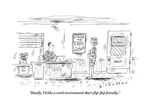 """""""Ideally, I'd like a work environment that's flip-flop friendly."""" - New Yorker Cartoon by Barbara Smaller"""