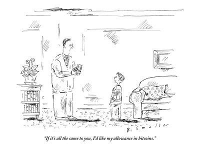 """If it's all the same to you, I'd like my allowance in bitcoins."" - New Yorker Cartoon"