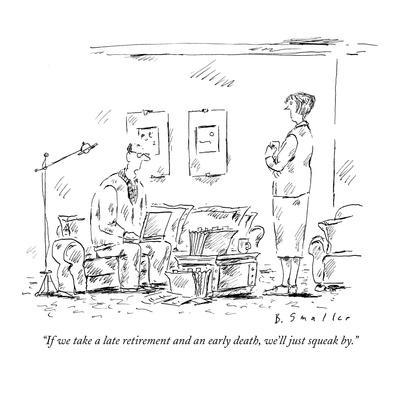 """If we take a late retirement and an early death, we'll just squeak by."" - New Yorker Cartoon"