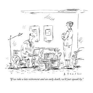 """""""If we take a late retirement and an early death, we'll just squeak by."""" - New Yorker Cartoon by Barbara Smaller"""