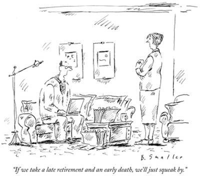 """If we take a late retirement and an early death, we'll just squeak by."" - New Yorker Cartoon by Barbara Smaller"