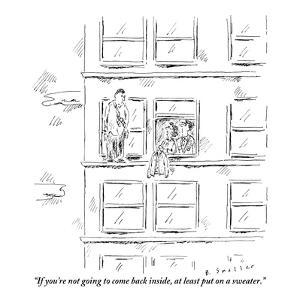 """""""If you're not going to come back inside, at least put on a sweater."""" - New Yorker Cartoon by Barbara Smaller"""
