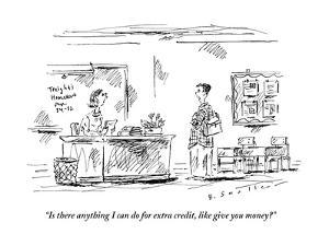 """""""Is there anything I can do for extra credit, like give you money?"""" - New Yorker Cartoon by Barbara Smaller"""