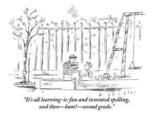 """""""It's all learning-is-fun and invented spelling then?bam!?second grade."""" - New Yorker Cartoon by Barbara Smaller"""