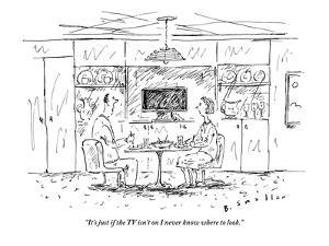 """""""It's just if the TV isn't on I never know where to look."""" - New Yorker Cartoon by Barbara Smaller"""
