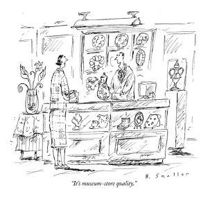 """""""It's museum-store quality."""" - New Yorker Cartoon by Barbara Smaller"""