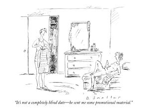 """""""It's not a completely blind date?he sent me some promotional material."""" - New Yorker Cartoon by Barbara Smaller"""