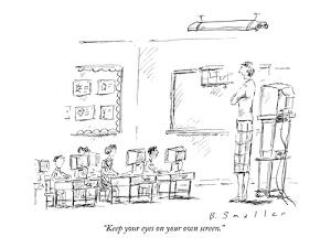 """""""Keep your eyes on your own screen."""" - New Yorker Cartoon by Barbara Smaller"""