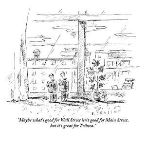 """""""Maybe what's good for Wall Street isn't good for Main Street, but it's gr?"""" - New Yorker Cartoon by Barbara Smaller"""