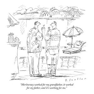 """Meritocracy worked for my grandfather, it worked for my father, and it's ?"" - New Yorker Cartoon by Barbara Smaller"
