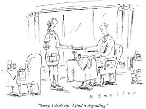 """""""Sorry, I don't tip.  I find it degrading."""" - New Yorker Cartoon by Barbara Smaller"""