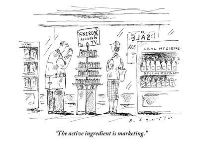 """The active ingredient is marketing."" - New Yorker Cartoon"