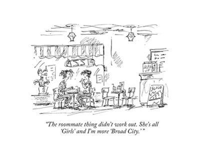 """""""The roommate thing didn't work out. She's all 'Girls' and I'm more 'Broad…"""" - New Yorker Cartoon by Barbara Smaller"""