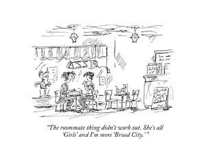 """""""The roommate thing didn't work out. She's all 'Girls' and I'm more 'Broad?"""" - New Yorker Cartoon by Barbara Smaller"""