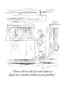 """There will be a bit of a wait while we figure out a market solution to yo?"" - New Yorker Cartoon by Barbara Smaller"