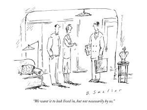 """""""We want it to look lived in, but not necessarily by us."""" - New Yorker Cartoon by Barbara Smaller"""