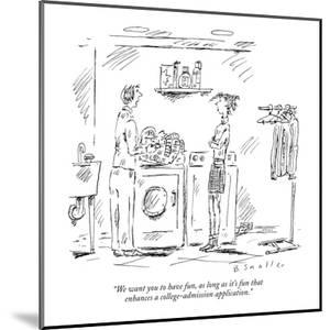 """""""We want you to have fun, as long as it's fun that enhances a college-admi?"""" - New Yorker Cartoon by Barbara Smaller"""