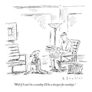 """Well if I can't be a cowboy I'll be a lawyer for cowboys."" - New Yorker Cartoon by Barbara Smaller"