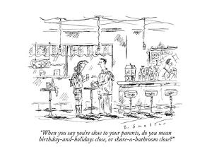 """""""When you say you're close to your parents, do you mean birthday-and-holid?"""" - New Yorker Cartoon by Barbara Smaller"""