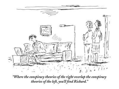 """""""Where the conspiracy theories of the right overlap the conspiracy theorie…"""" - New Yorker Cartoon by Barbara Smaller"""