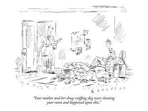 """""""Your mother and her drug-sniffing dog were cleaning your room and happene?"""" - New Yorker Cartoon by Barbara Smaller"""