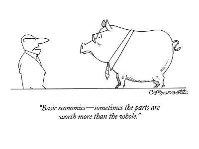 """Basic economics?sometimes the parts are worth more than the whole."" - New Yorker Cartoon-Charles Barsotti-Premium Giclee Print"