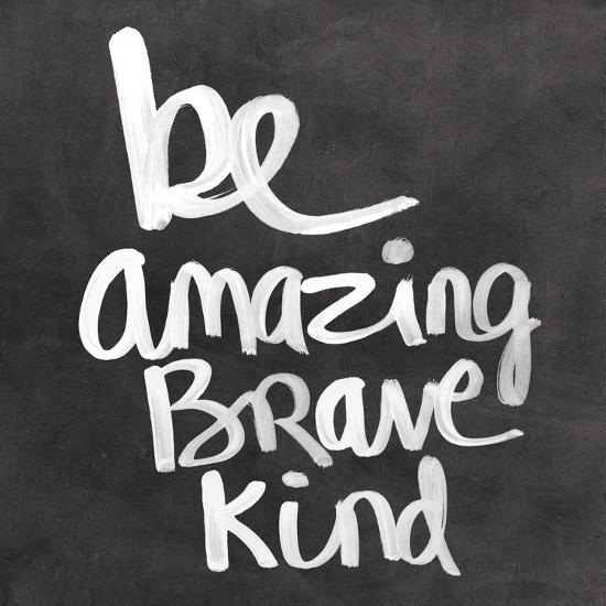 Be Amazing Brave Kind-Linda Woods-Art Print