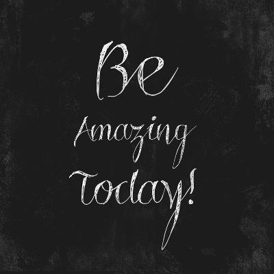 Be Amazing Today!-Evangeline Taylor-Art Print