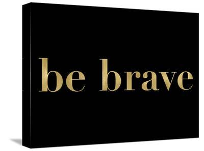 Be Brave Golden Black-Amy Brinkman-Stretched Canvas Print