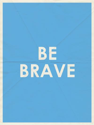 Be Brave Typography--Art Print