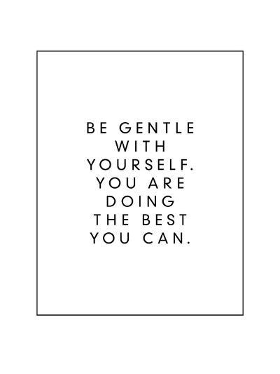 Be Gentle With Yourself You Are Doing The Best You Can-Brett Wilson-Art Print