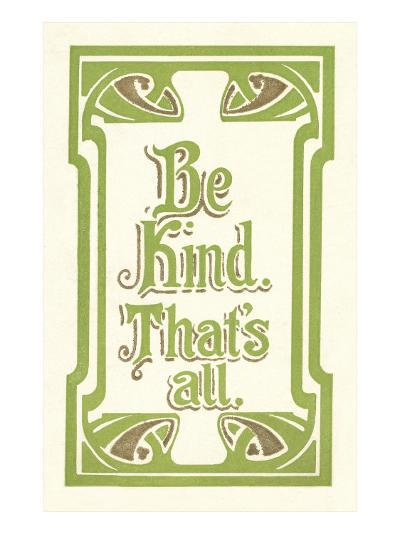 Be Kind, That's All--Art Print