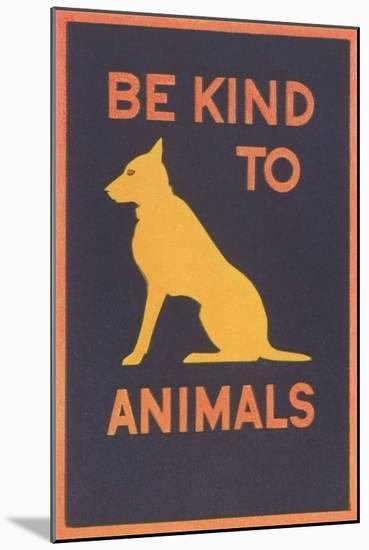 Be Kind to Animals--Mounted Art Print