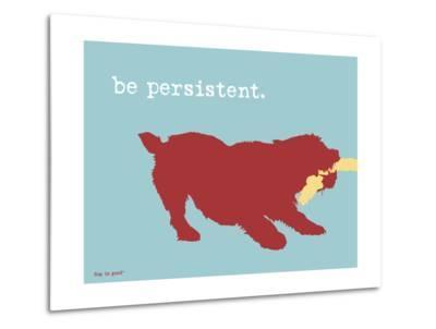 Be Persistent-Dog is Good-Metal Print