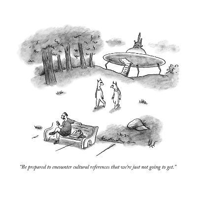 """Be prepared to encounter cultural references that we're just not going to?"" - New Yorker Cartoon--Premium Giclee Print"