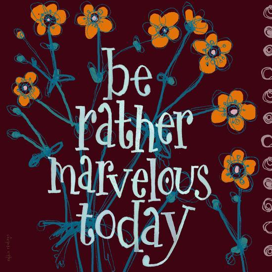 Be Rather Marvelous-Robbin Rawlings-Art Print