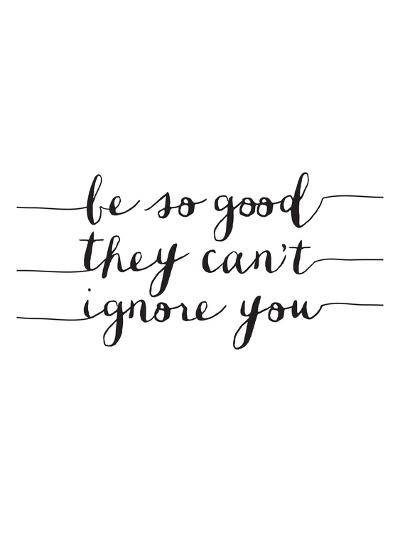 Be So Good They Cant Ignore You-Brett Wilson-Art Print