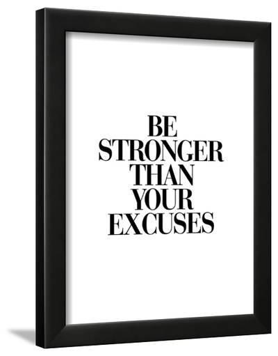 Be Stronger Than Your Excuses-Brett Wilson-Framed Art Print