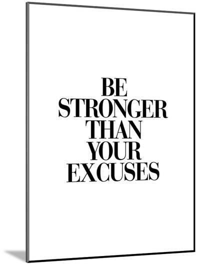 Be Stronger Than Your Excuses-Brett Wilson-Mounted Print